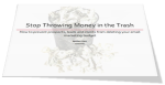 Download your free ebook: Stop Throwing Money in the Trash